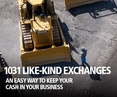 1031 Like-Kind Exchanges - An easy way to keep your cash in your business